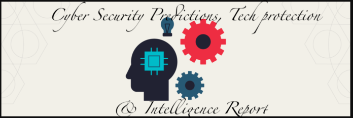 Cyber Security Predictions for this Year, Tech protection & Intelligence Report