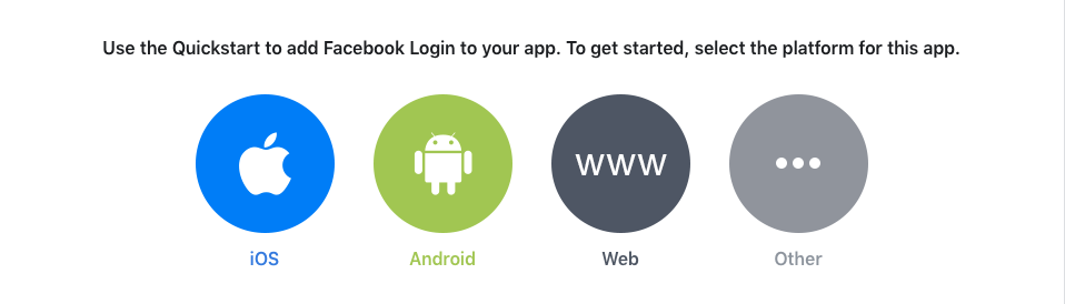 Use the Quickstart to add Facebook Login to your app. To get started, select the platform for this app.