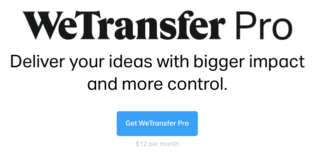 WeTransfer Pro Deliver your ideas with bigger impact and more control