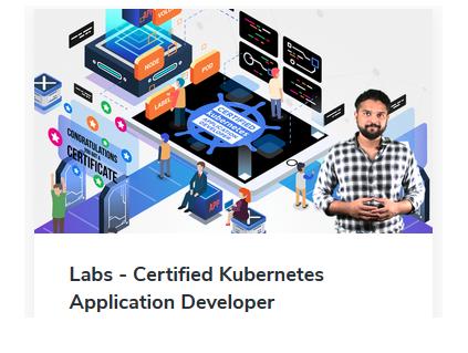 Labs - Certified Kubernetes Application Developer